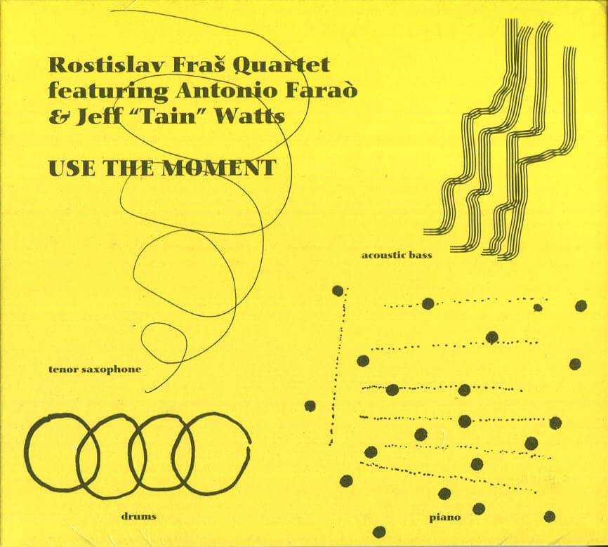 "Rostislav Fraš Quartet feat. Antonio Farao & Jeff ""Tain"" Watts: Use The Moment (CD)"
