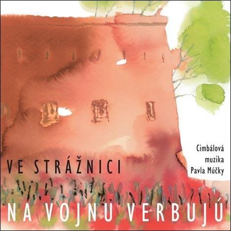 Cimbálová muzika Pavla Múčky: Ve Strážnici na vojnu verbujú (CD)
