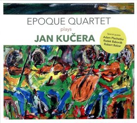 Epoque Quartet Plays Jan Kučera (CD)