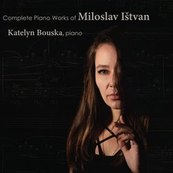 Complete Piano Works of Miloslav Ištvan / Katelyn Bouska, piano (CD)